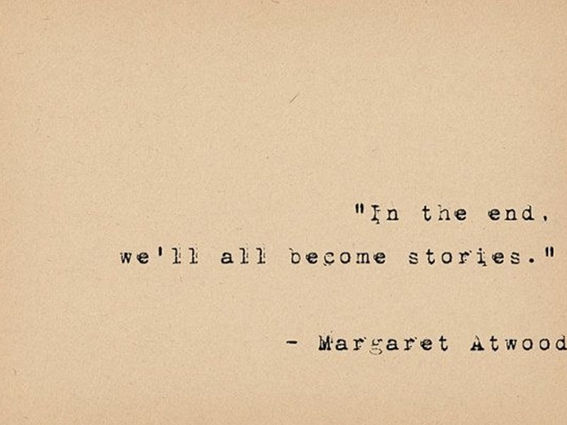 """In the end, we all become stories"" - make yours a story you're happy with"